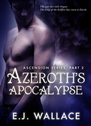 Azeroth's Apocalypse - Ascension, #2 ebook by EJ Wallace