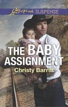The Baby Assignment ebook by Christy Barritt