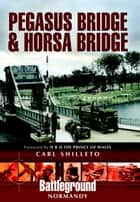 Pegasus Bridge and Horsa Bridge ebook by Carl Shilleto