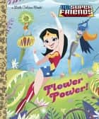 Flower Power! (DC Super Friends) ebook by Courtney Carbone, Dan Schoening