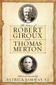 Letters of Robert Giroux and Thomas Merton, The ebook by Samway, S.J., Patrick