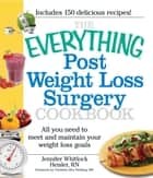 The Everything Post Weight Loss Surgery Cookbook - All you need to meet and maintain your weight loss goals ebook by Jennifer Heisler, Christine Ren Fielding