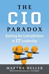 The CIO Paradox - Battling the Contradictions of IT Leadership ebook by Martha Heller