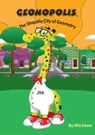 Geonopolis, The Shapely City of Geometry ebook by Otis Jones