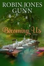 Becoming Us - A Novel ebook by Robin Jones Gunn