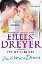 Some Men's Dreams - Korbel Classics, #8 ebook by Eileen Dreyer