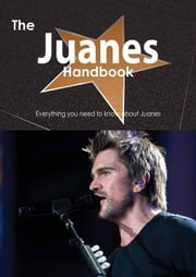 The Juanes Handbook - Everything you need to know about Juanes ebook by Smith, Emily