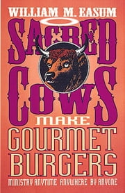 Sacred Cows Make Gourmet Burgers - Ministry Anytime, Anywhere, By Anyone ebook by Bill Easum