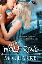 The Wolf Ring (The Wolf Ring Series) ebook by Meg Harris