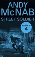 Street Soldier: Episode 4 ebook by Andy McNab