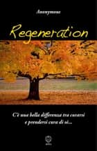 Regeneration - C'è una bella differenza tra curarsi e prendersi cura di sé... ebook by Anonymous