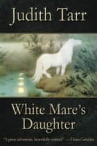 White Mare's Daughter ebook by Judith Tarr