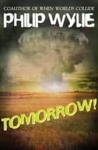 Tomorrow! ebook by Philip Wylie