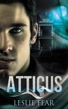 Atticus ebook by Leslie Fear