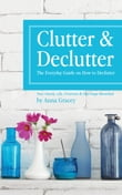 Clutter and Declutter: The Everyday Guide on How to Declutter