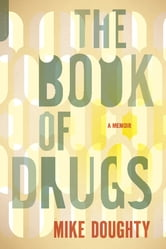 The Book of Drugs - A Memoir ebook by Mike Doughty