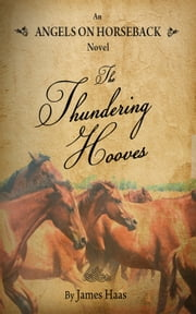 Angels On Horseback / The Thundering Hooves ebook by James Haas