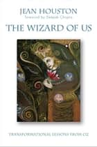 The Wizard of Us ebook by Jean Houston