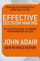 Effective Decision Making (REV ED) - The Essential Guide to Thinking for Management Success ebook by John Adair