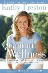 Quantum Wellness - A Practical Guide to Health and Happiness ebook by Kathy Freston