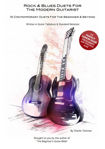 Rock And Blues Duets For The Modern Guitarist - 15 Contemporary Duets For The Beginner & Beyond ebook by Charlie Tottman