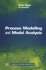 Process Modelling and Model Analysis ebook by Ian T. Cameron,Katalin Hangos,John Perkins,George Stephanopoulos