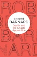 Death and the Chaste Apprentice: A Charlie Peace Novel 1 ebook by Robert Barnard