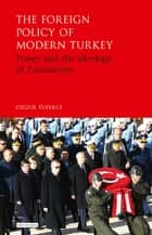 The Foreign Policy of Modern Turkey - Power and the Ideology of Eurasianism ebook by Ozgur Tufekci