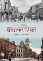 Memories and Mementoes of Sunderland Through Time ebook by Keith Cockerill