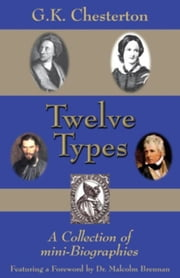 Twelve Types - A Collection of Mini-Biographies ebook by G. K. Chesterton, Malcolm Brennan