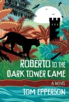 Roberto to the Dark Tower Came ebook by Tom Epperson