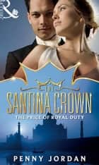 The Price of Royal Duty (Mills & Boon M&B) (The Santina Crown, Book 1) ebook by Penny Jordan