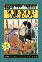 So Far from the Bamboo Grove ebook by Yoko Kawashima Watkins