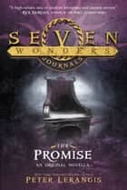 Seven Wonders Journals: The Promise ebook by Peter Lerangis