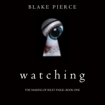 Watching (The Making of Riley Paige—Book 1) audiobook by Blake Pierce
