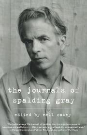 The Journals of Spalding Gray ebook by Spalding Gray
