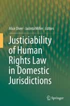 Justiciability of Human Rights Law in Domestic Jurisdictions ebook by Alice Diver,Jacinta Miller