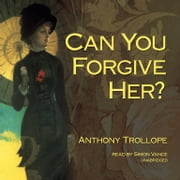 Can You Forgive Her? audiobook by Anthony Trollope