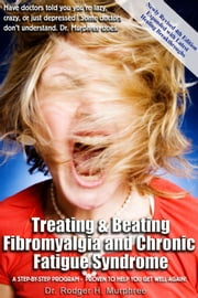 Treating and Beating Fibromyalgia and Chronic Fatigue Syndrome ebook by Dr. Rodger Murphree