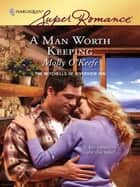 A Man Worth Keeping ebook by Molly O'Keefe