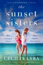 The Sunset Sisters - An utterly gripping and emotional page-turner ebook by Cecilia Lyra