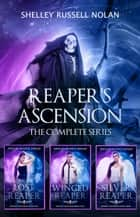 Reaper's Ascension The Complete Series ebook by Shelley Russell Nolan