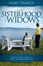 The Sisterhood of Widows ebook by Mary Francis