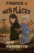 Friends in High Places: Far Seek Chronicles I ebook by Andi Marquette