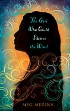 The Girl Who Could Silence the Wind ebook by Meg Medina
