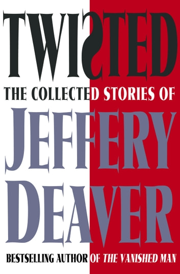 Twisted - The Collected Stories of Jeffery Deaver ebook by Jeffery Deaver