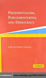 Presidentialism, Parliamentarism, and Democracy ebook by Cheibub, Jose Antonio