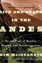 Life and Death in the Andes ebook by Kim MacQuarrie