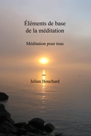 Éléments de base de la méditation ebook by Julien Bouchard