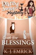 Count Your Blessings - Darcy Sweet Mystery, #22 ebook by K.J. Emrick